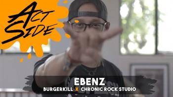 ACTSIDE: EBENZ (BURGERKILL X CHRONIC ROCK STUDIO)
