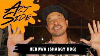 ACT SIDE: HERUWA  SHAGGY DOG X WARUNG HERU