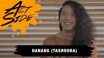 ACTSIDE : DANANG (TASHOORA X BUBUR HAYAM MANGGO)