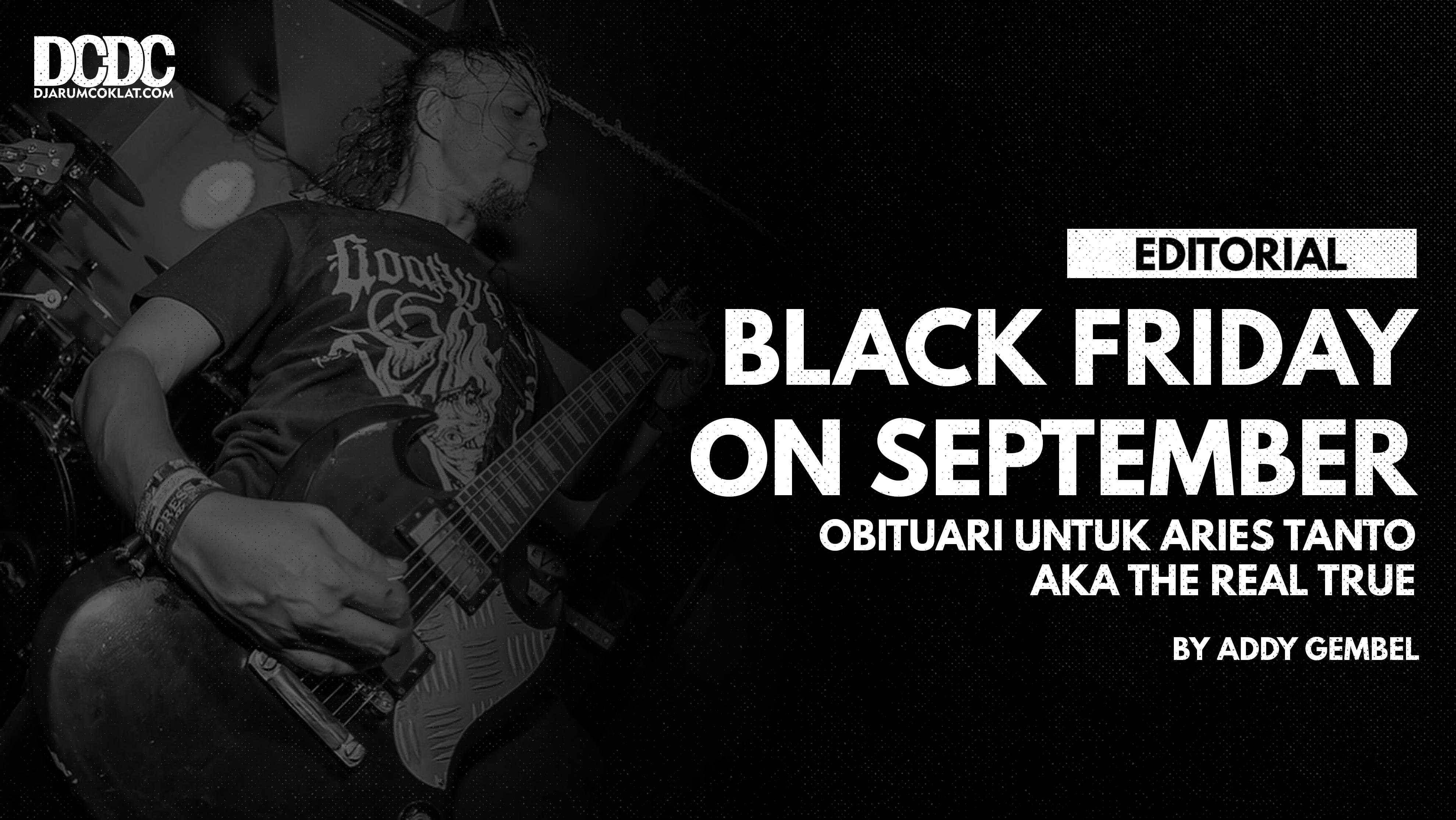Black Friday On September, Obituari Untuk Aries Tanto aka The Real True