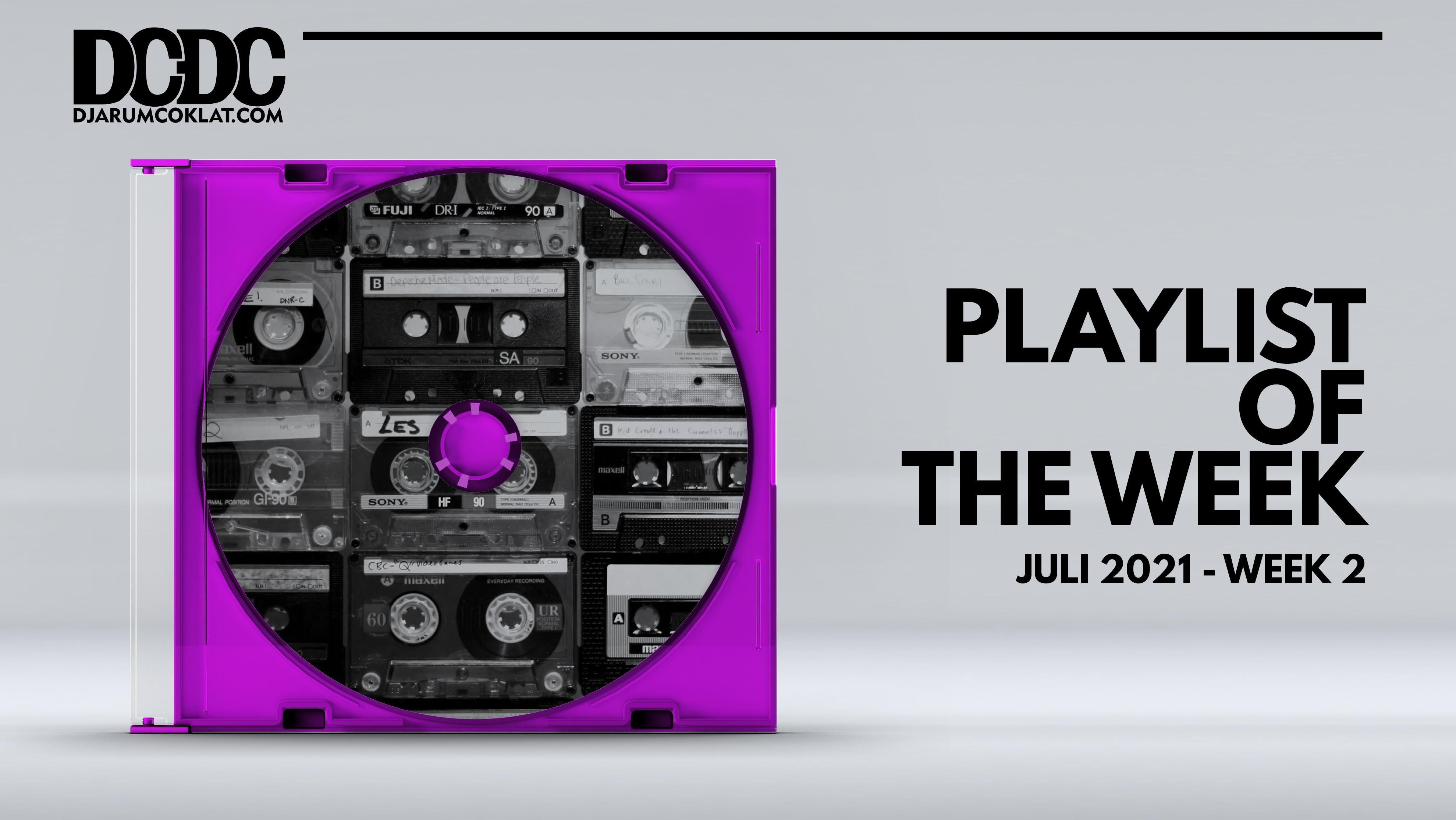 Playlist Of The Week (05- 09 Juli 2021)